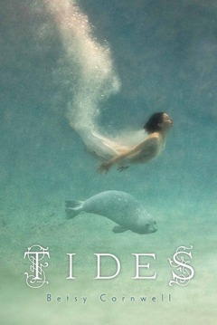 Cover of Tides, by Betsy Cornwell. The background is various shades of underwater blue, from dark cyan at the top to pale Caribbean blue at the bottom. A girl with short black hair and tanned skin swims with her body curved upward, a thick trail of bubbles floating up from her feet. Below her, a small grey-colored seal swims with its body curved downward.