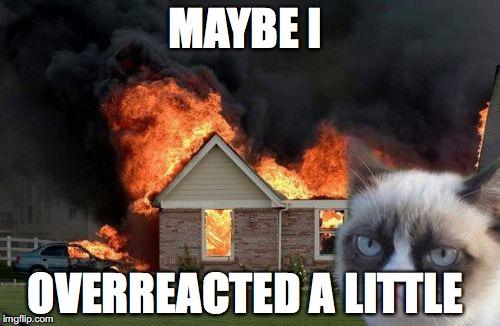overreacted