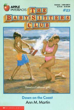 Cover of Babysitters Club #23: Dawn on the Coast. On a classic California beach, a boy with short blond hair and a pair of orange and blue swim shorts is throwing a red bucket of water at a smiling older girl. She has a long blond ponytail and is wearing a bright pink one-piece swimsuit. The tag line says: Dawn's a California girl!