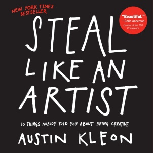 Cover of Steal Like an Artist, by Austin Kleon. It's a simple black cover with large white text that looks like it's been written with a thin Sharpie marker.
