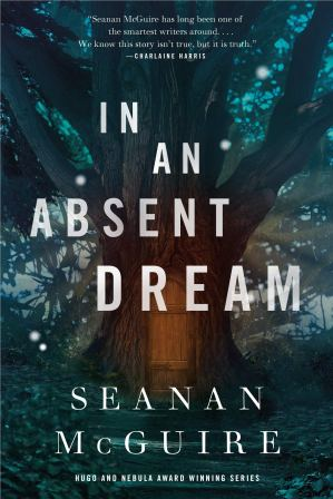 Cover of In an Absent Dream, by Seanan McGuire. The white title stands against a dark, shadowed oak tree with a slightly glowing door in its trunk. Surrounding the tree are dark grey-green shadowed leaves.