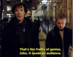 "Image from BBC's Sherlock, ""A Study in Pink."" John and Sherlock are walking down a London street at night, and Sherlock is saying, ""That's the frailty of genius, John, it needs an audience."""