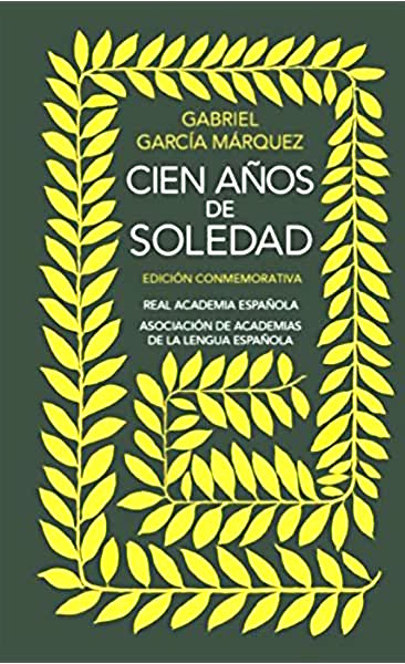 Spanish version of One Hundred Years of Solitude: Cien Años de Soledad, the commemorative edition.  The background is dark green.  In the foreground is a square spiral made of bright, yellow-green leaves  In the large space in the middle of the spiral is the title.