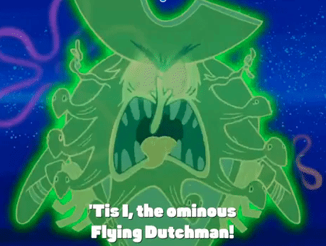 "Stilled GIF image of the Flying Dutchman from Spongebob Squarepants.  He's the glowing green ghost of an old-timey pirate captain, and in this image he's making a very menacing face with glowing eyes and a wide screaming mouth, with all his teeth showing.  Also, his beard has turned into a bunch of snakes.  The caption says: ""Tis I, the ominous Flying Dutchman!"""
