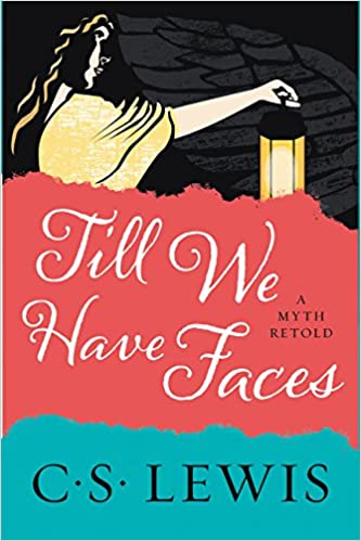 The cover of Till We Have Faces, by C. S. Lewis.  The title is in cursive script across a large red stripe that takes up most of the cover in the middle.  It has top and bottom edges like torn paper.  The author's name is below that, on a teal stripe.  At the top, against a black background, is the side-view of a woman holding out a lantern with her right hand.  Her face and most of her hair are in shadow, except for a few pale yellow squiggles going down the side of her face and shoulder, representing her golden hair.  Her outstretched arm is half-covered by a large, pale yellow sleeve, and the lantern glows with the same color.