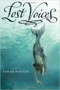 Cover of Lost Voices, by Sarah Porter.  A mermaid dives down through a bright blue-green sea with sun rays illuminating the water.  She has long, curly hair a silvery-green tail, and a sleeveless top that looks like it's made of seaweed.