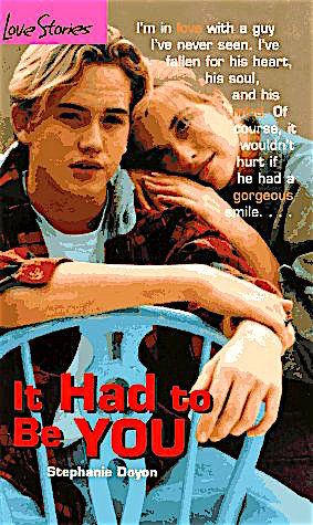 """Cover of It Had to be You, by Stephanie Doyon.  A girl with dark blond hair and bangs rests her head and hands on a guy's shoulder.  The guy, who also has dark blond hair, is sitting backwards on a light blue chair.    The mostly-white text to their right reads: """"I'm in love with a guy I've never seen.  I've fallen for his heart, his soul, and his mind.  Of course it wouldn't hurt if he had a gorgeous smile...""""  The words love, mind, and gorgeous are orange."""
