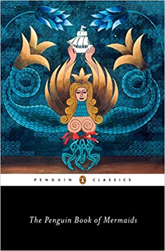 Cover of The Penguin Book of Mermaids.  You see a two-tailed mermaid against a background of small blue spirals.  Her long golden hair is also made of spirals.  She wears a golden crown and her golden arms hold up a white ship with rectangular sails above her head.    Her blue tails stretch out on either side of her breasts, which are two beige spirals.  Beneath her breasts is a horizontal red human figure held up by three dancing blue human figures.