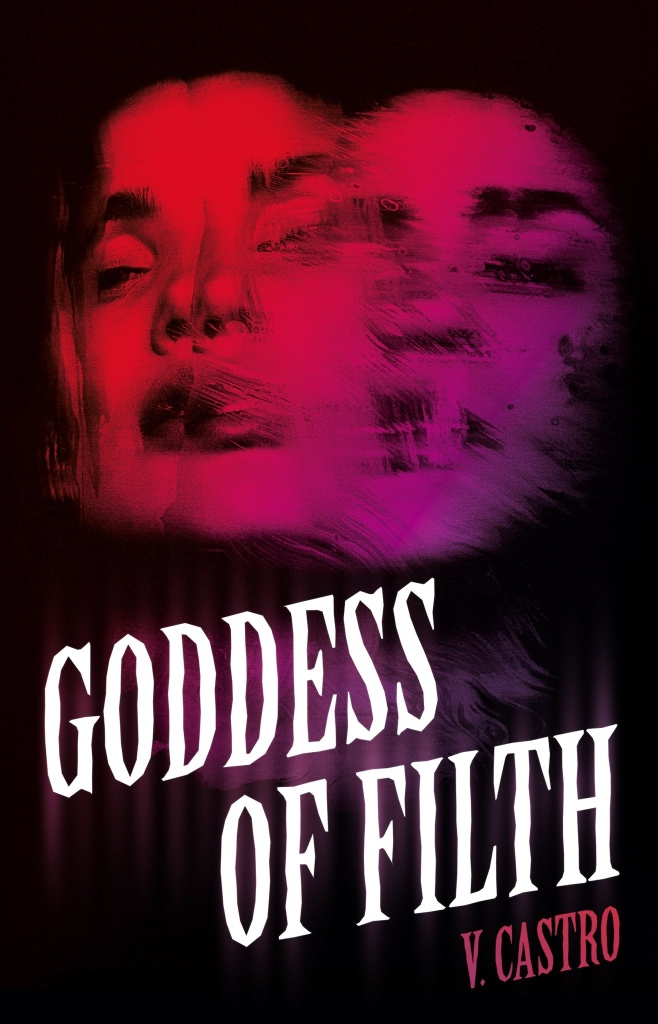 Cover of Goddess of Filth, by V. Castro.  You see two glowing red faces against a black background. One face is ghostly, shaded purple, and conjoined with the other face.  The other face looks like it's splitting into two, each half not quite mirroring the other.